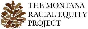 The Montana Racial Equity Project