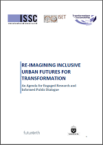 Re-imagining Inclusive Urban Futures for Transformation: An Agenda for Engaged Research and Informed Public Dialogue