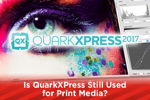 Is QuarkXPress Still Used for Print Media?