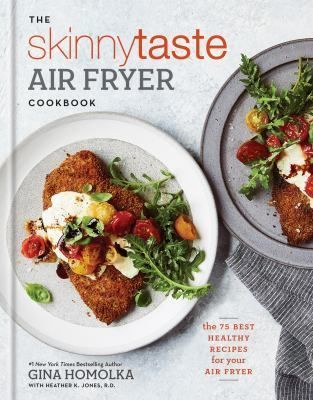 The Skinnytaste Airfryer Cookbook: the 75 best healthy recipes for your air fryer