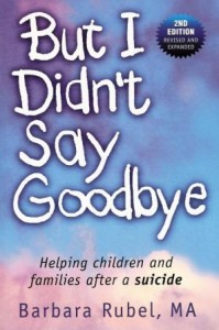 But I Didn't Say Goodbye:  Helping children and families after a suicide