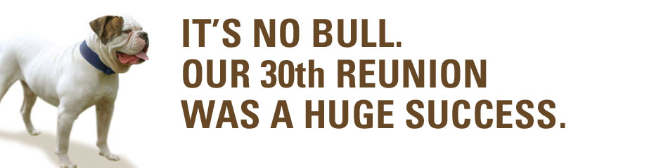 It's no bull. Our 30th reunion was a huge success.