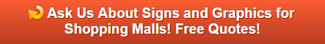 Free quote on signs and graphics for shopping malls in Orange County CA
