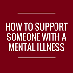 How to Support Someone With a Mental Illness