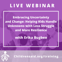 APAC Webinar-  Embracing Uncertainty and Change: Helping Kids Handle Unknowns with Less Struggle and More Resilience