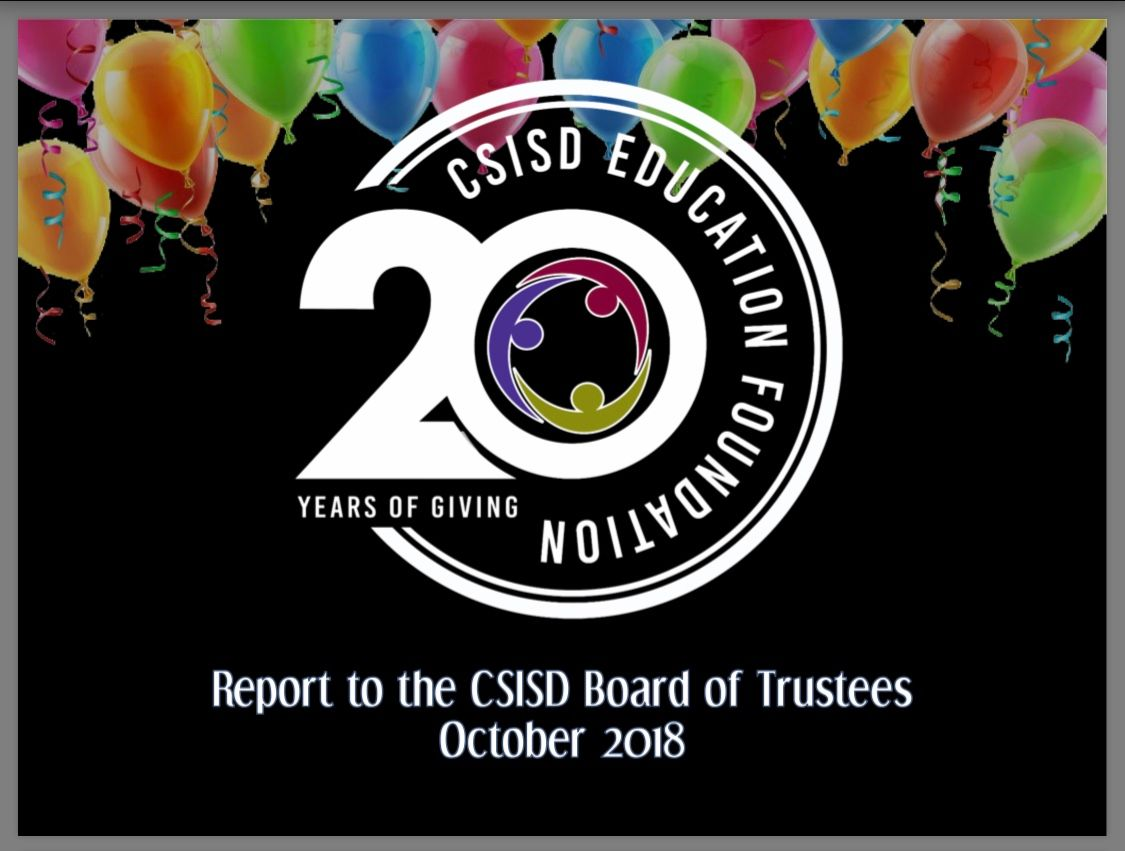 This presentation was given to the CSISD Board of Trustees by Education Foundation Director, Teresa Benden on 10/16/2018. (Click to see full report)