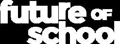 FUTURE OF SCHOOL (FoS)