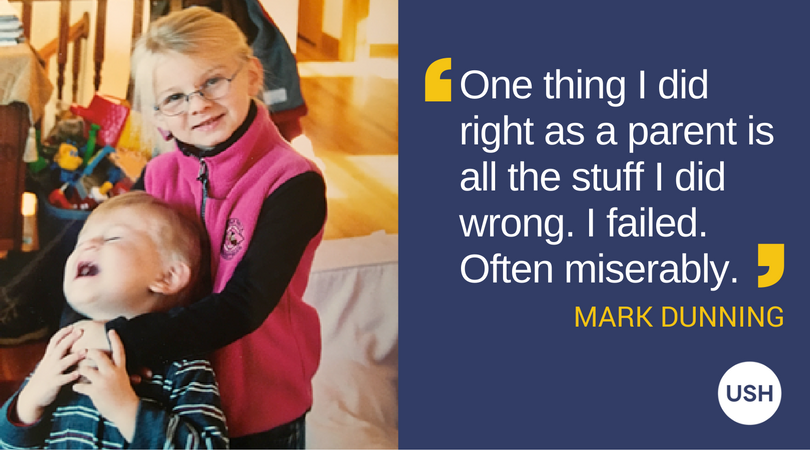 "Quote from Mark Dunning: ""One thing I did right as a parent is all the stuff I did wrong. I failed. Often miserably."""