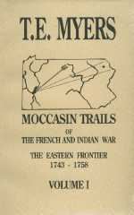 Moccasin Trails of the French and Indian War -- The Eastern Frontier 1743-1758, Volume I
