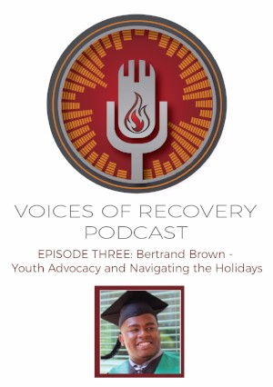 Voices of Recovery: Episode 3 - Bertrand Brown: Youth Empowerment and Navigating the Holidays