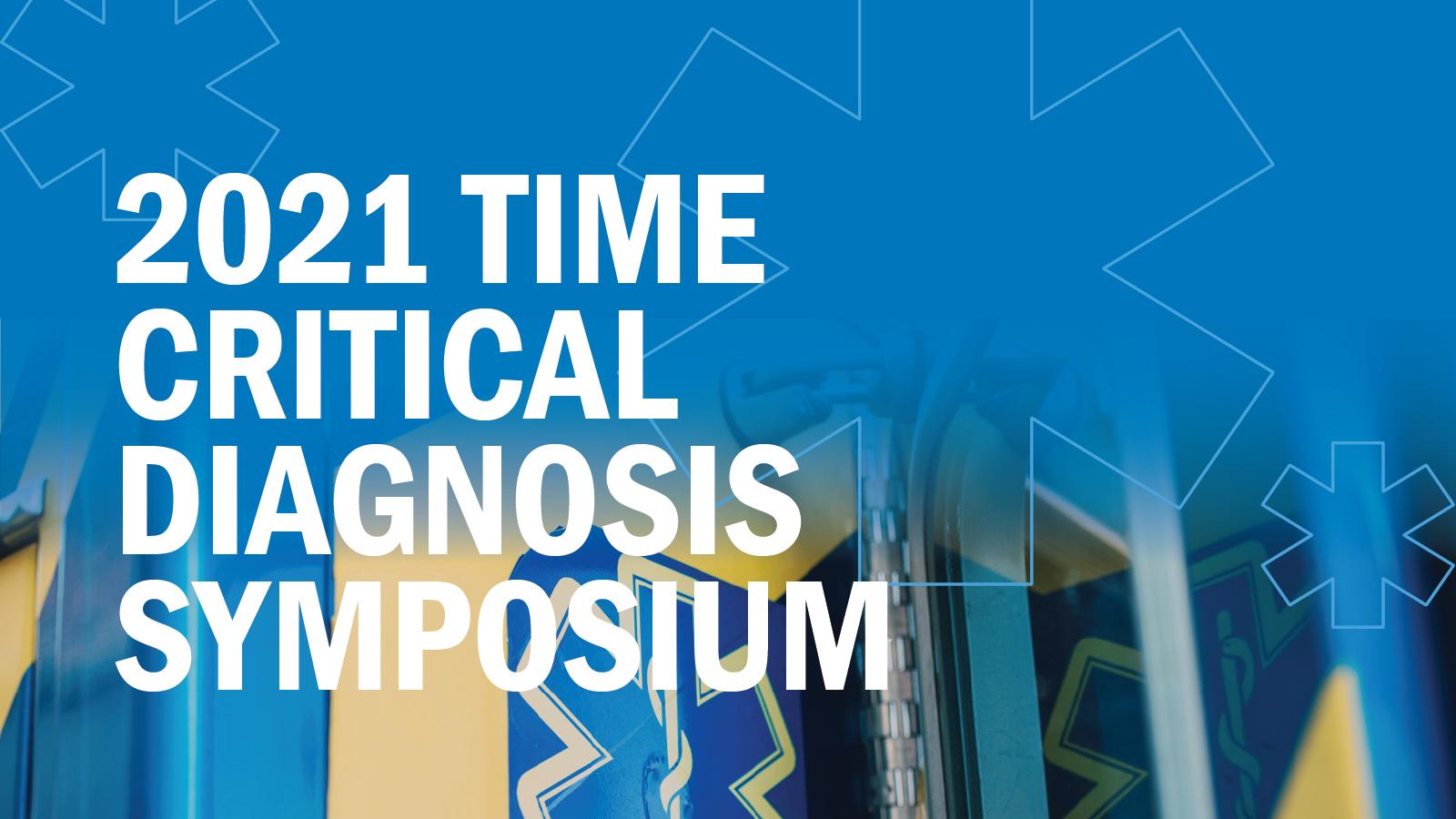 2021 Time Critical Diagnosis Symposium