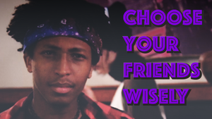 Choose Your Friends Wisely PSA image