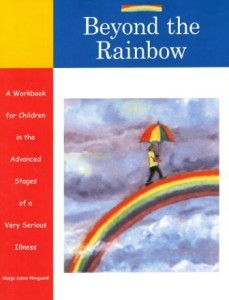 Beyond the Rainbow: A Workbook for Children in the Advanced Stages of a Very Serious Illness