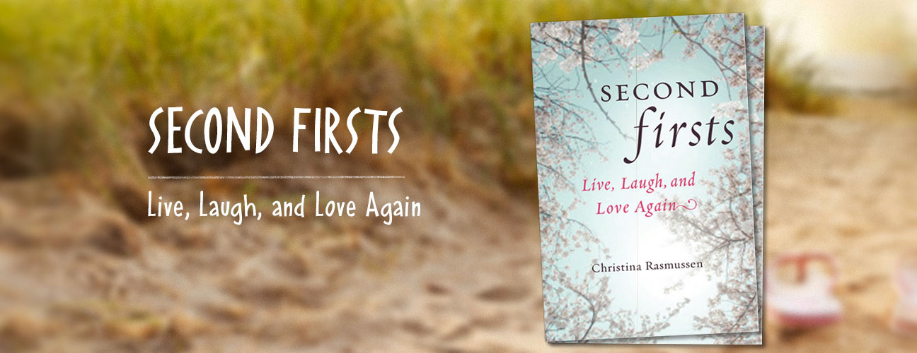 Second Firsts:  Live, Laugh and Love Again