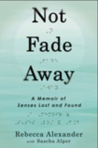 The book cover for Not Fade Way: A Memoir of Senses Lost and Found by Rebecca Alexander
