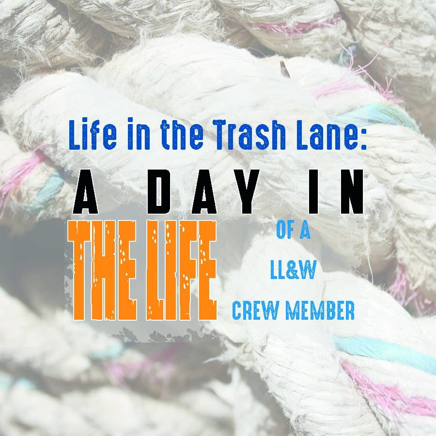 A Day in the Life of a LL&W Crew Member