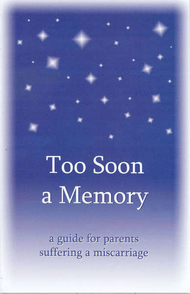 Too Soon A Memory:  a guide for parents suffering a miscarriage