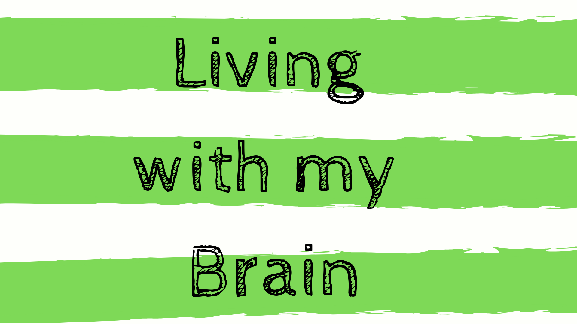 Living with my Brain