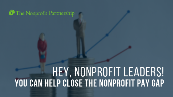 Hey, Nonprofit Leaders! You Can Help Close the Nonprofit Pay Gap