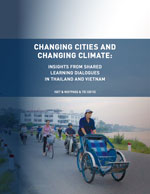 Changing Cities and Changing Climate: Insights from Shared Learning Dialogues in Thailand and Vietnam