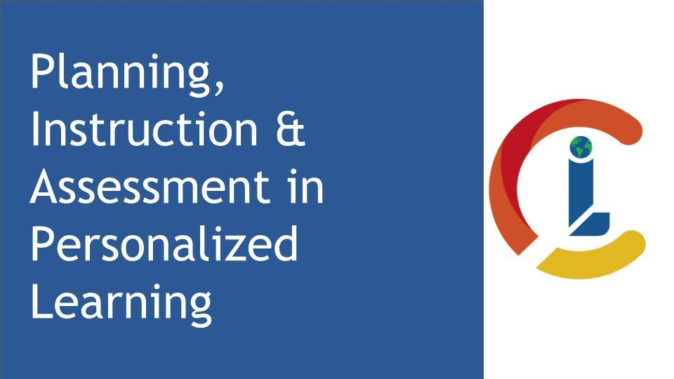 Planning, Instruction & Assessment in Personalized Learning