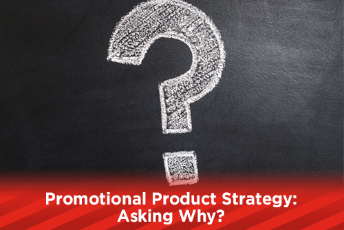Promotional Product Strategy: Asking Why?