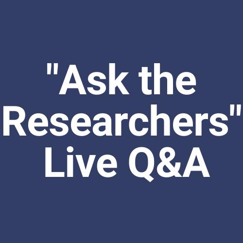 """Ask the Researchers"" Live Q&A"