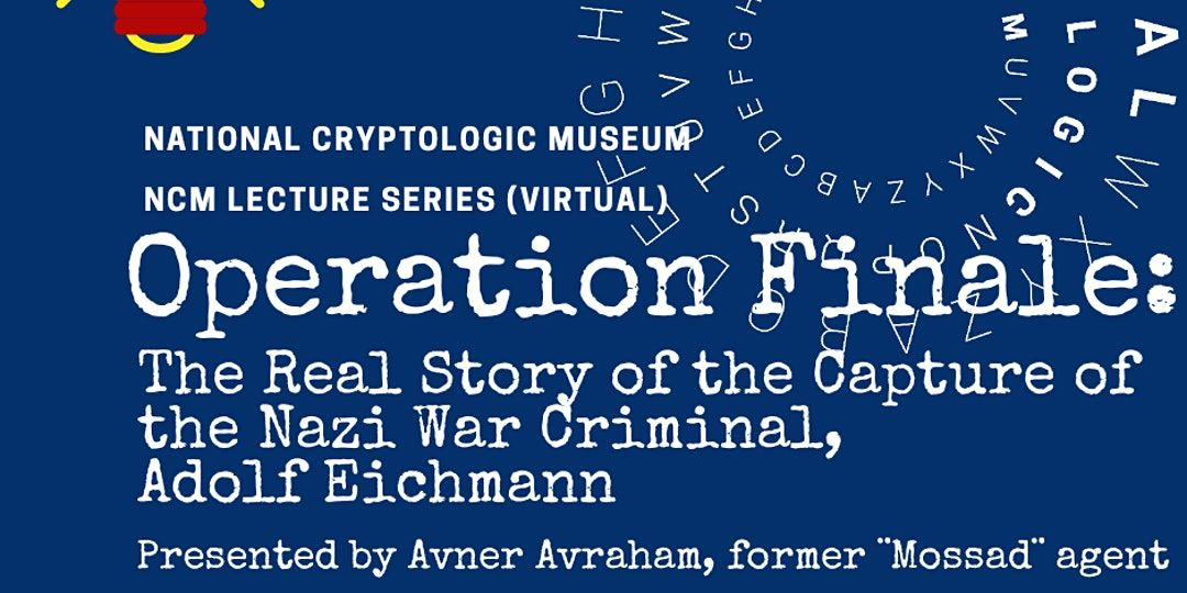 NCM Virtual Lecture Series: Operation Finale: The Real Story of the Capture of the Nazi War Criminal, Adolf Eichmann (1960)