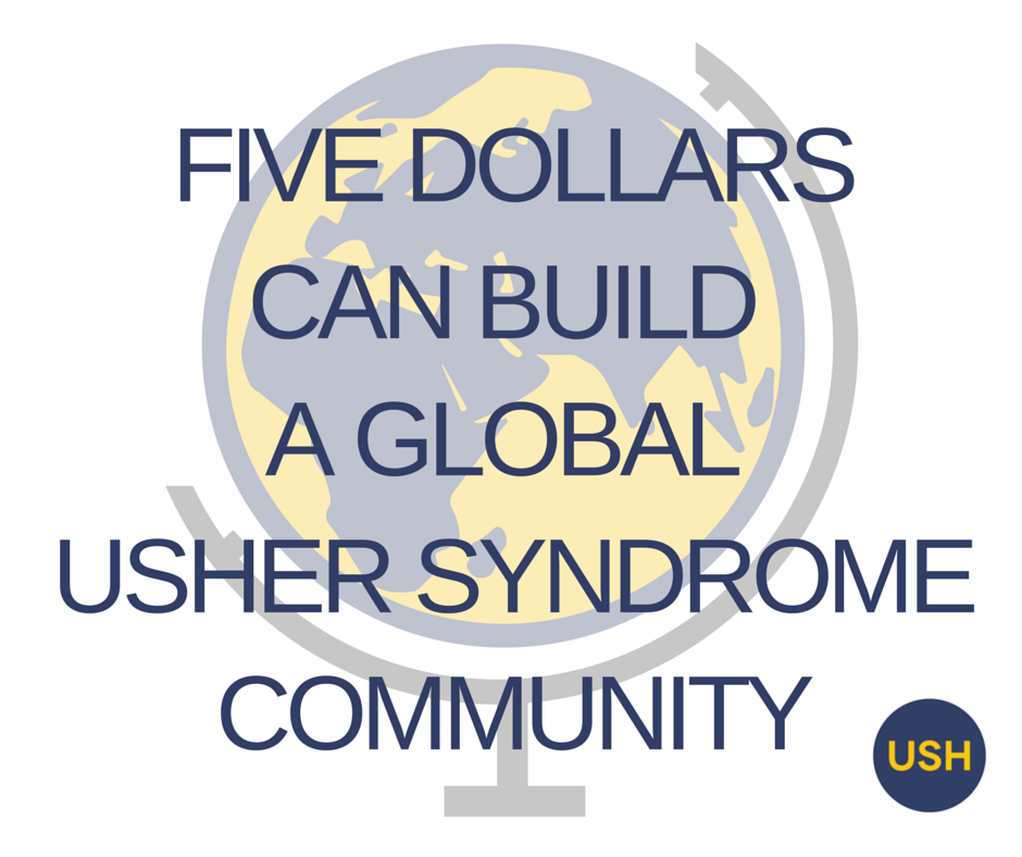 "Image of a globe with the text ""five dollars can build a global usher syndrome community"" over it."