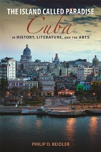 The Island Called Paradise: Cuba in History, Literature, and the Arts
