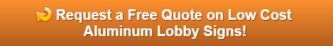 Free quote on low cost aluminum lobby signs Orange County