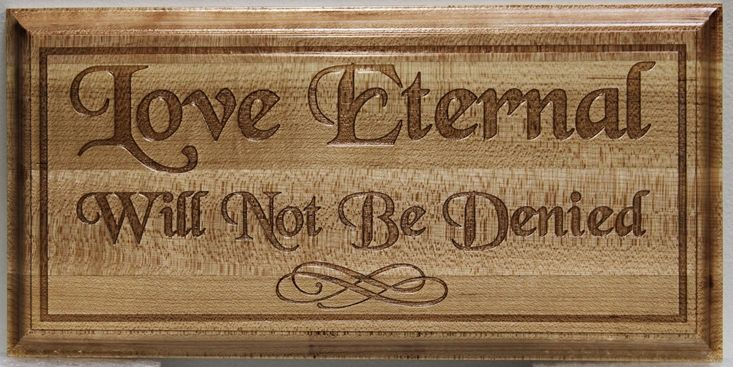 """YP-1170 - Engraved Wood Plaque with Saying """"Love Eternal Will Not be Denied"""""""