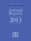 The Connecticut Bar Foundation | 2013 ANNUAL REPORT