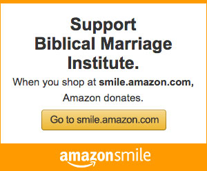Support Biblical Marriage Institute. Go to smile.amazon.com