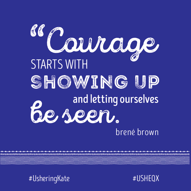"""Quote by Brene Brown """"Courage starts with showing up and letting ourselves be seen."""""""