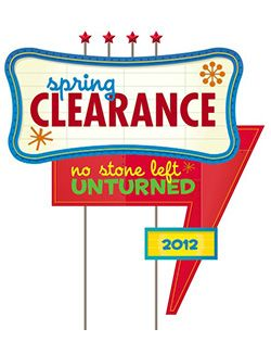 Spring Clearance 2012: No Stone Left Unturned