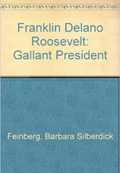 Franklin D Roosevelt: Gallant President