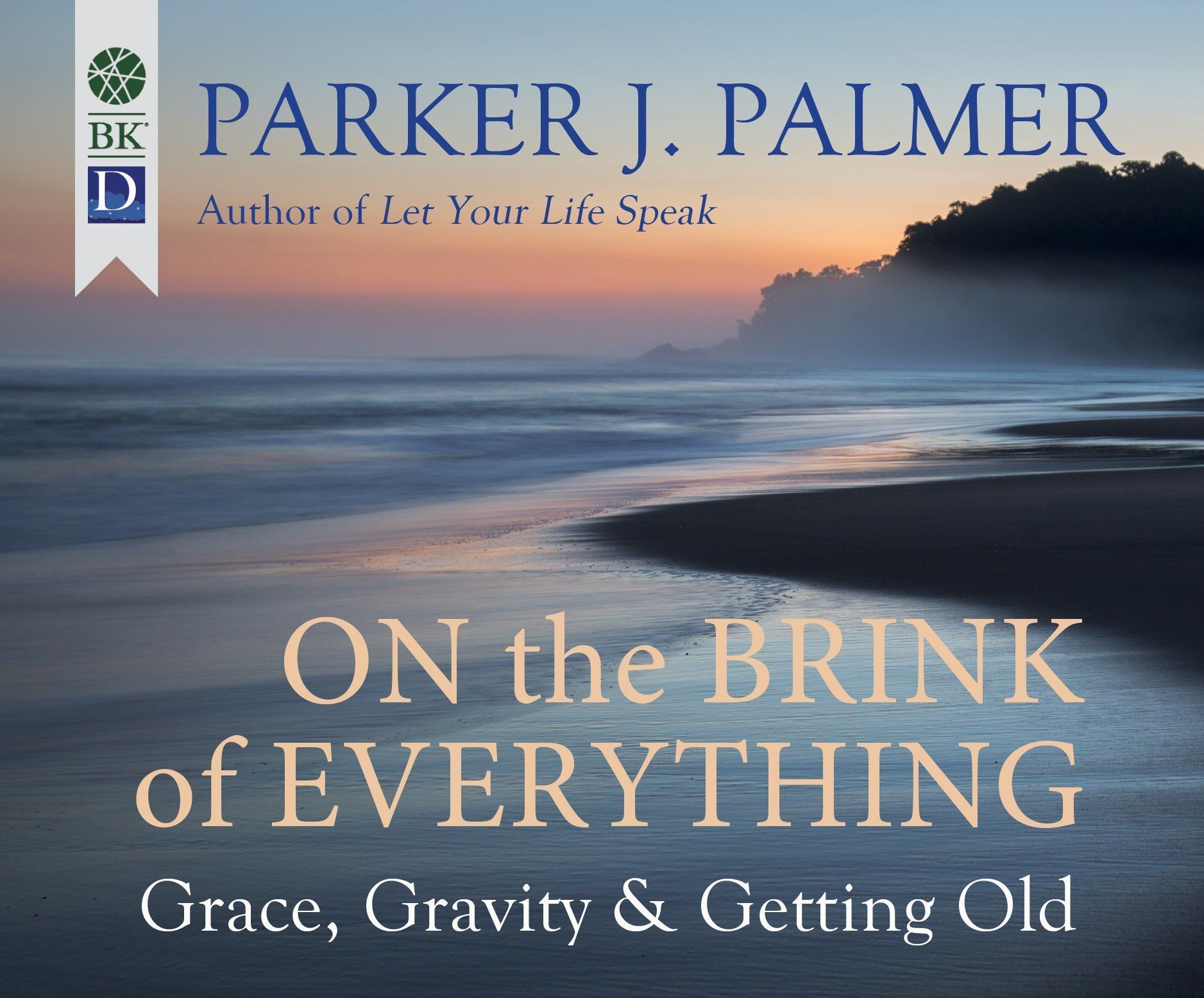 On the Brink of Everything:  Grace, Gravity & Getting Old