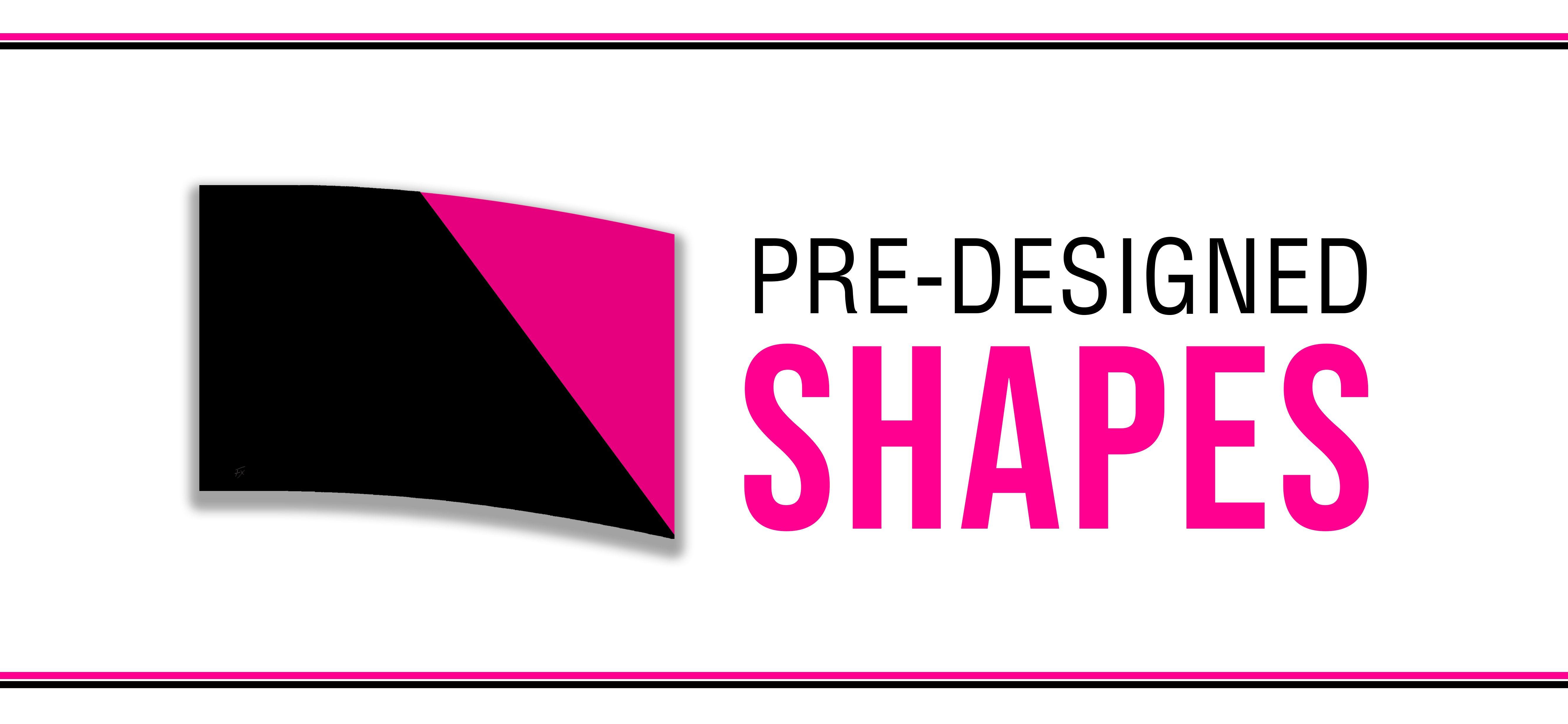 Pre-designed shapes