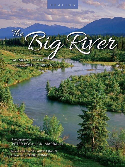 Healing the Big River - Salmon Dreams and the Columbia River Treaty