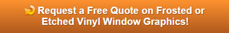 Free quote on frosted and etched vinyl window graphics Orange County