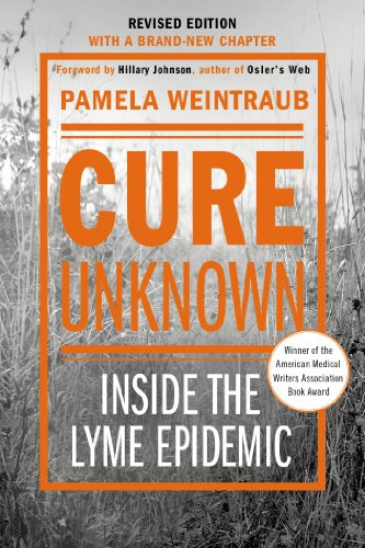Cure Unknown: Inside the Lyme Epidemic, By Pamela Weintraub