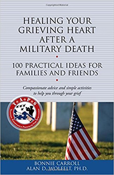 Healing Your Grieving Heart After a Military Death:  100 Practical Ideas for Family and Friends