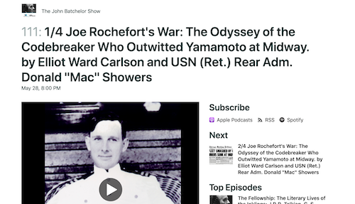 "Podcasts: Joe Rochefort's War: The Odyssey of the Codebreaker Who Outwitted Yamamoto at Midway. by Elliot Ward Carlson and USN (Ret.) Rear Adm. Donald ""Mac"" Showers"