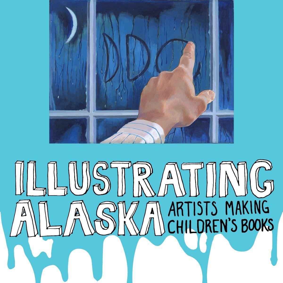 Illustrating Alaska: Artists Making Children's Books