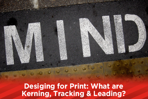 Designing for Print: What are Kerning, Tracking & Leading?