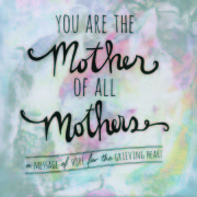 You Are The Mother of all Mothers: Message of Hope for the Grieving Heart