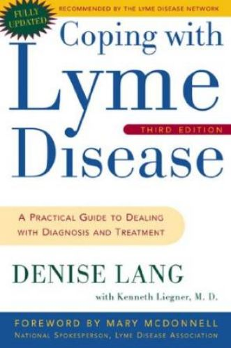 Coping with Lyme Disease: A Practical Guide to Dealing with Diagnosis and Treatment, By Denise Lang and Kenneth Liegner