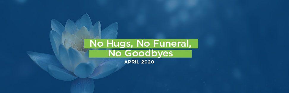 No Hugs, No Funeral, No Goodbyes
