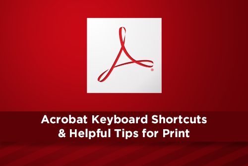 Adobe Acrobat Keyboard Shortcuts & Helpful Tips for Print